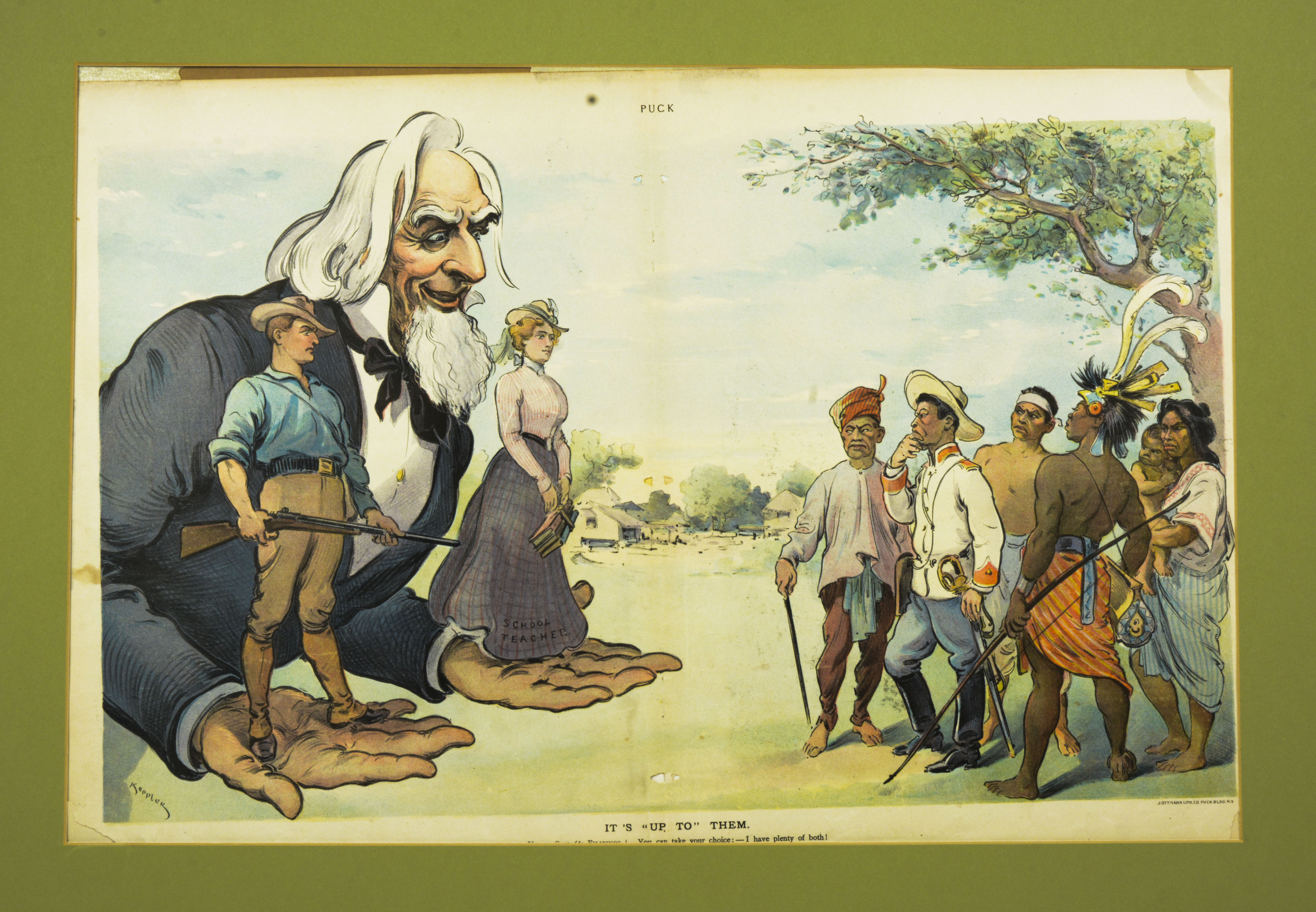 """Illustration owned by Paulla Santos Acquired in June 2017 from Odana Antiques and Fine Arts, Madison, WI  Bought while antiquing.  Illustration of Uncle Sam, white female teacher, white male soldier, Filipinos.  Language in English  Notes from Sarah Carlson, in discussion with Santos: Found in same antique store [as previous], different seller. Pulls Keppler print from New York, around 1898. Uncle Sam holding 2 options, offering teaches (civilizing, learning westerners) or man with a gun. Filipinos on other with reacting, representing different regions: Mindanao, Manila/Tagalog, lowlands, Cordilleras, Northerners. Walking through friend saw it, pointed it out, got excited, drew me. I study US/Philippine relations. Thought it was too expensive, negotiated through text to purchase for $150. Connections at UW-Madison helped make that connection. Kept wrapped in a closet away from my cat-hoping to frame it. Hung in apartment away from light. Studying transnational marriage between Philippines and US. Parents had a transnational arranged marriage by maternal group. Grandmother (Ran away at 16 to get married against parents wishes. Never legally married but had 8 children. Eventually grandmother left went to Singapore, worked in hotel, met new husband.) had 4 sons, 4 daughters, 2 daughters married US men, 3rd daughter married an American too but wasn't arranged. Only learned parents marriage was arranged until recently. Wanted to know more about imperialism, US/Philippines relationship, penpals/""""mail order"""", US servicemen/entertainment workers, bride schools. How the US sponsored bride schools in the USA haven't found much written about it. Learning Tagalog - mom's first language. Last name is Santos, but pronounced English Way, dad is American. Grandfather's(adoptive parents are Filipino, 1930's huge anti-Filipino sentiment, how did they adopt a white boy? Family lore of kidnapping.   Any views, findings, conclusions, or recommendations expressed in this story do not nec"""
