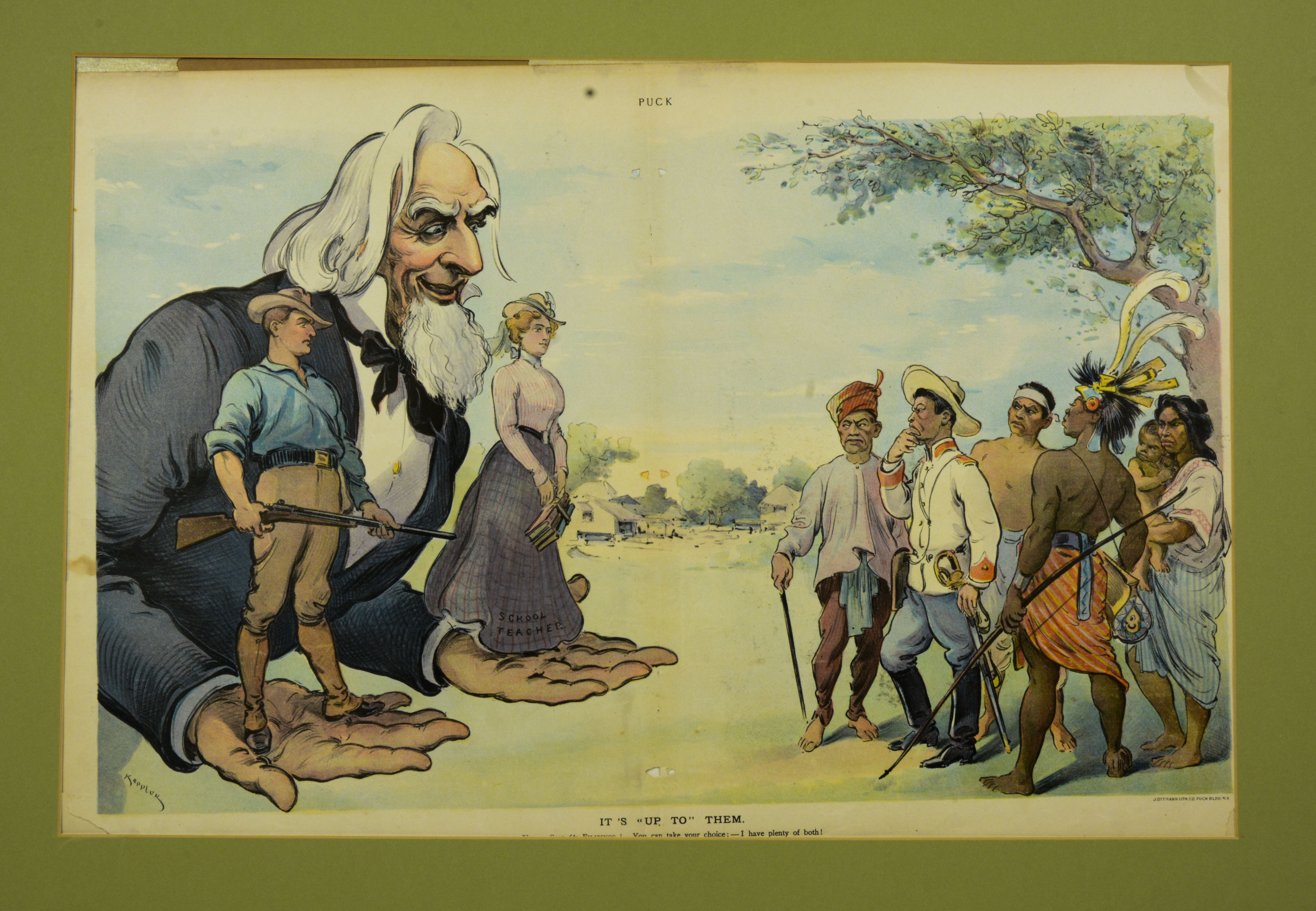 """Illustration owned by Paulla Santos.  Acquired in June 2017 from Odana Antiques and Fine Arts, Madison, WI  Bought while antiquing.  Illustration of Uncle Sam, white female teacher, white male soldier, Filipinos.  Language in English  Notes from Sarah Carlson, in discussion with Santos: Found in same antique store [as previous], different seller. Pulls Keppler print from New York, around 1898. Uncle Sam holding 2 options, offering teaches (civilizing, learning westerners) or man with a gun. Filipinos on other with reacting, representing different regions: Mindanao, Manila/Tagalog, lowlands, Cordilleras, Northerners. Walking through friend saw it, pointed it out, got excited, drew me. I study US/Philippine relations. Thought it was too expensive, negotiated through text to purchase for $150. Connections at UW-Madison helped make that connection. Kept wrapped in a closet away from my cat-hoping to frame it. Hung in apartment away from light. Studying transnational marriage between Philippines and US. Parents had a transnational arranged marriage by maternal group. Grandmother (Ran away at 16 to get married against parents wishes. Never legally married but had 8 children. Eventually grandmother left went to Singapore, worked in hotel, met new husband.) had 4 sons, 4 daughters, 2 daughters married US men, 3rd daughter married an American too but wasn't arranged. Only learned parents marriage was arranged until recently. Wanted to know more about imperialism, US/Philippines relationship, penpals/""""mail order"""", US servicemen/entertainment workers, bride schools. How the US sponsored bride schools in the USA haven't found much written about it. Learning Tagalog - mom's first language. Last name is Santos, but pronounced English Way, dad is American. Grandfather's(adoptive parents are Filipino, 1930's huge anti-Filipino sentiment, how did they adopt a white boy? Family lore of kidnapping.   Any views, findings, conclusions, or recommendations expressed in this story do not n"""